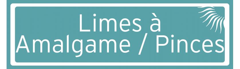 Limes à Amalgame & Pinces