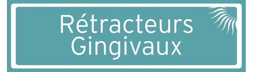 Rétracteurs Gingivaux