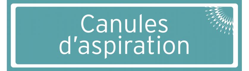 Canules d'aspiration